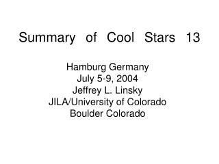 Summary of Cool Stars 13