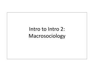 Intro to Intro 2: Macrosociology
