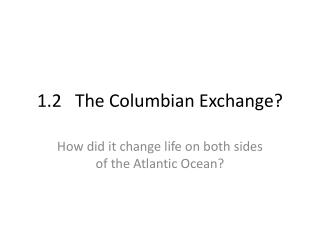 1.2   The Columbian Exchange?