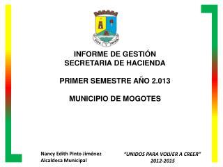 INFORME DE GESTIÓN  SECRETARIA DE HACIENDA PRIMER SEMESTRE AÑO 2.013 MUNICIPIO DE MOGOTES