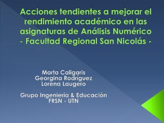 Marta Caligaris Georgina Rodríguez Lorena Laugero Grupo Ingeniería & Educación FRSN - UTN