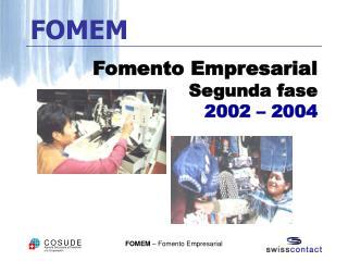 Fomento Empresarial Segunda fase  2002 – 2004
