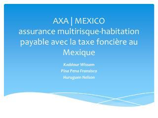 AXA | MEXICO assurance  multirisque -habitation payable avec la  taxe foncière  au  Mexique