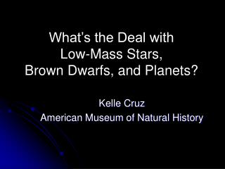 What's the Deal with  Low-Mass Stars,  Brown Dwarfs, and Planets?