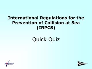 International Regulations for the Prevention of Collision at Sea IRPCS  Quick Quiz