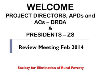 WELCOME  PROJECT DIRECTORS, APDs and ACs – DRDA & PRESIDENTS – ZS