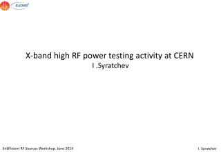 X-band high RF power testing activity at CERN I .Syratchev