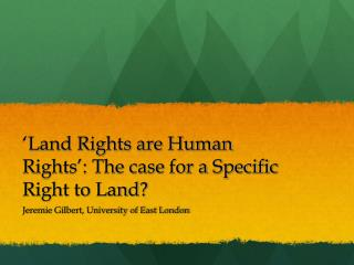 'Land  Rights are Human  Rights':  The case for a Specific Right to  Land?