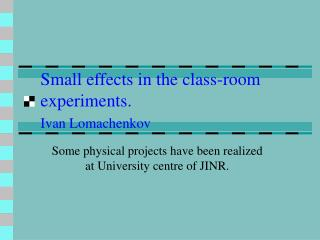 Small effects in the class-room experiments. Ivan Lomachenkov