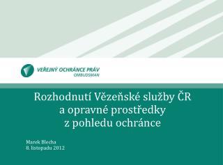 Rozhodnutí Vězeňské služby ČR  a opravné prostředky  z pohledu ochránce Marek Blecha