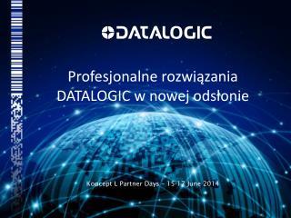 Profesjonalne  rozwiązania DATALOGIC w  nowej  odsłonie