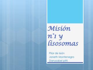 Misión n°1 y lisosomas