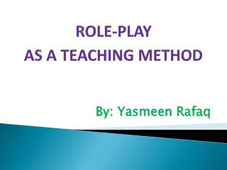 ROLE-PLAY  AS A TEACHING METHOD