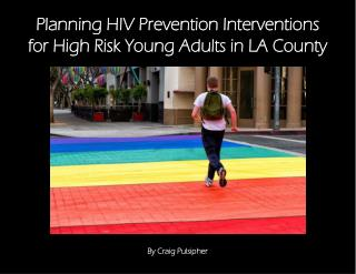 Planning HIV  Prevention Interventions for  High Risk Young  Adults in LA County