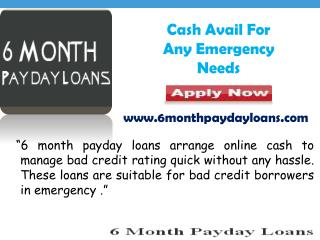 6 Month Payday Loans Arrange Quick Funds Without Hassle