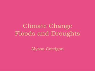 Climate Change Floods and Droughts