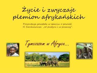 Życie i zwyczaje plemion afrykańskich