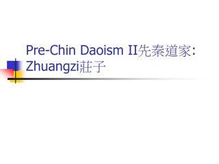 Pre-Chin Daoism II 先秦道家 : Zhuangzi 莊子