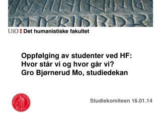 Oppfølging av studenter ved HF: Hvor står vi og hvor går vi?   Gro Bjørnerud Mo, studiedekan