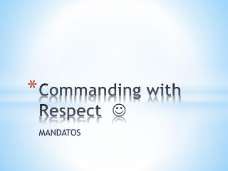 Commanding with Respect   