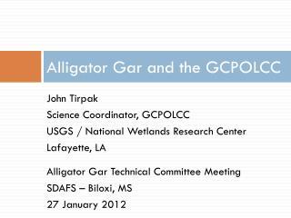 Alligator Gar and the GCPOLCC