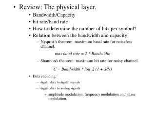 Review: The physical layer. Bandwidth/Capacity bit rate/baud rate