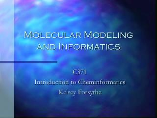 Molecular Modeling and Informatics