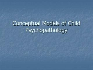 Conceptual Models of Child Psychopathology