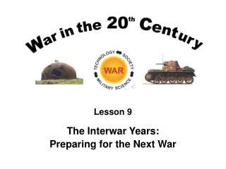 Lesson 9 The Interwar Years: Preparing for the Next War