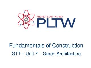 Fundamentals of Construction  GTT – Unit 7 – Green Architecture