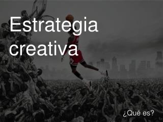 Estrategia creativa