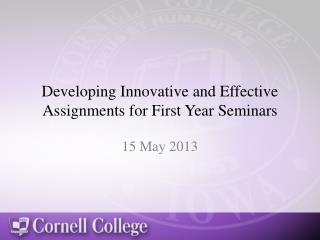 Developing Innovative and Effective Assignments for First Year Seminars
