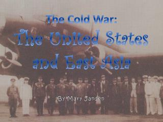 The Cold War: The United States and East Asia