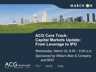 ACG Core Track:  Capital Markets Update: From Leverage to IPO