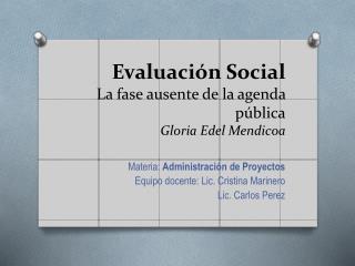 Evaluación Social  La fase ausente de la agenda pública Gloria  Edel Mendicoa