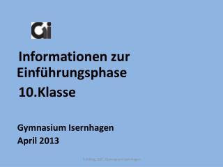 Informationen zur Einführungsphase    10.Klasse     Gymnasium  Isernhagen     April 2013