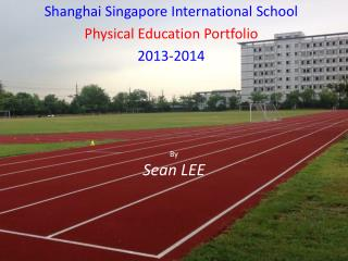 Shanghai Singapore International School Physical Education Portfolio 2013-2014