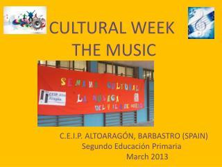 CULTURAL WEEK  THE MUSIC C.E.I.P. ALTOARAGÓN, BARBASTRO (SPAIN) Segundo Educación Primaria