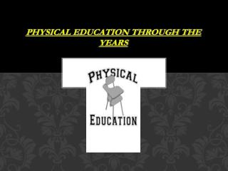 Physical Education Through The Years