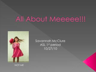 All About Meeeee!!!