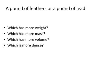 A pound of feathers or a pound of lead