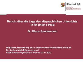 Bericht über die Lage des altsprachlichen Unterrichts  in Rheinland-Pfalz Dr. Klaus Sundermann