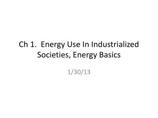 Ch  1.  Energy Use In Industrialized Societies, Energy Basics