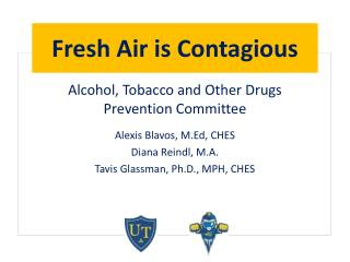 Alcohol, Tobacco and Other Drugs Prevention Committee Alexis Blavos,  M.Ed , CHES