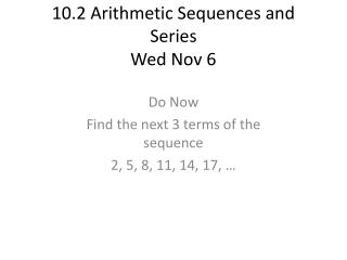 10.2 Arithmetic Sequences and Series Wed Nov 6