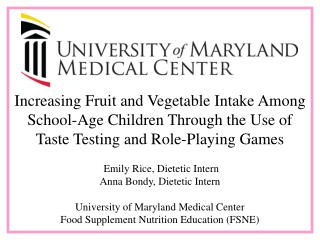 Emily Rice, Dietetic Intern Anna Bondy, Dietetic Intern University of Maryland Medical Center
