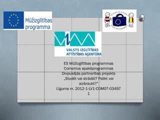ES Mūžizglītības programmas Comenius  apakšprogrammas Divpusējās partnerības projekts