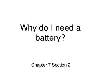 Why do I need a battery?