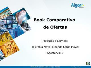 Produtos e Servi�os Telefonia M�vel e Banda Larga M�vel Agosto /2013