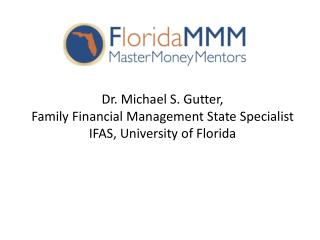 Dr. Michael S. Gutter, Family Financial Management State Specialist IFAS, University of Florida